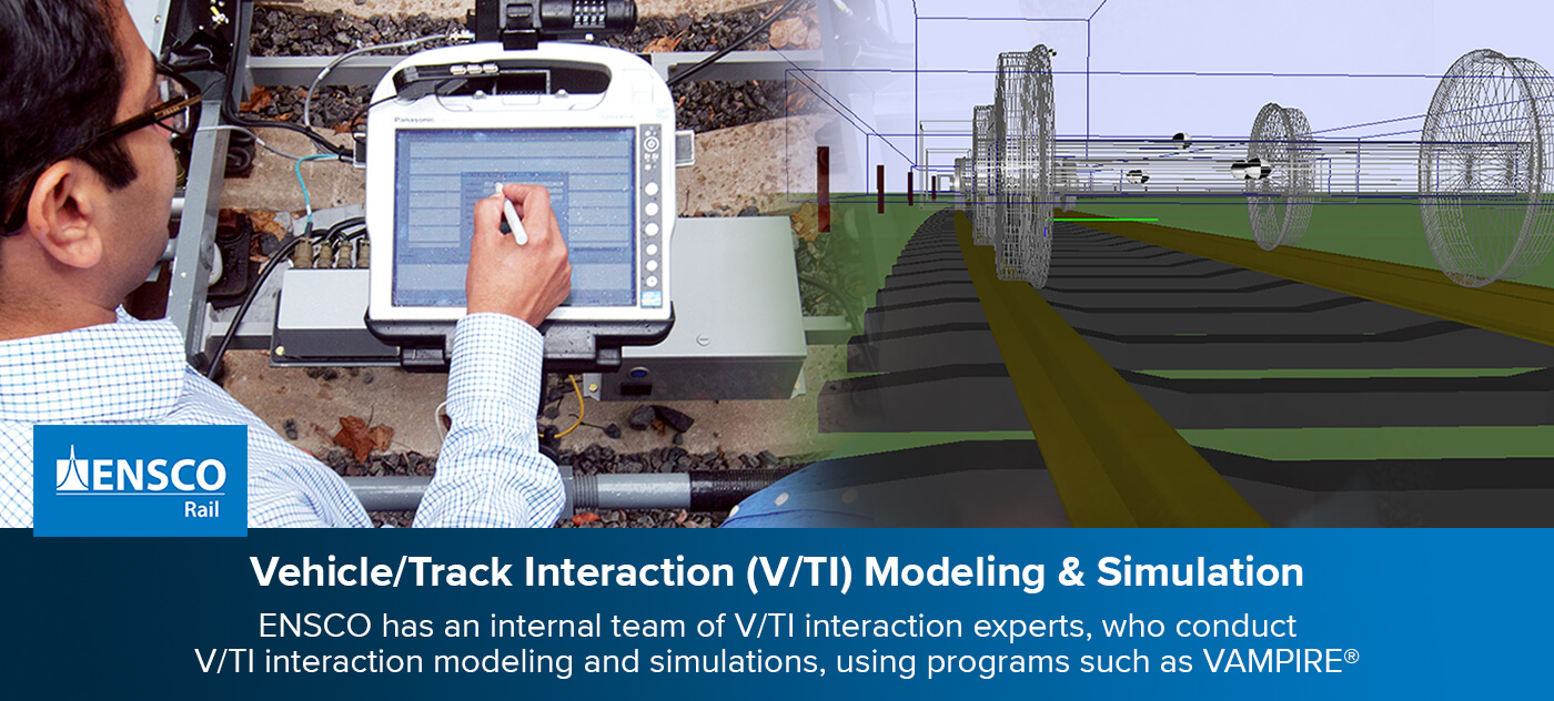Vehicle/Track Interaction (V/TI) Modeling & Simulation
