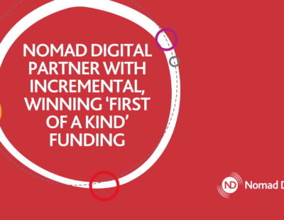 Nomad Digital Partner with Incremental, Winning 'First of a Kind' Funding
